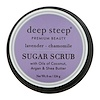 Deep Steep, Sugar Scrub, Lavender - Chamomile, 8 oz (226 g)