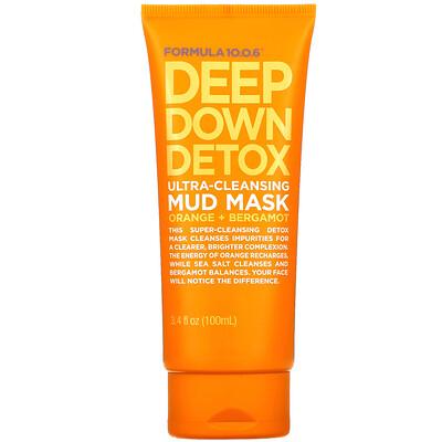 Купить Formula 10.0.6 Deep Down Detox, Ultra-Cleansing Mud Mask, Orange + Bergamot, 3.4 fl oz (100 ml)