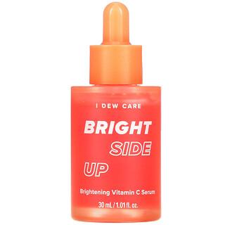 I Dew Care, Bright Side Up, Brightening Vitamin C Serum, 1.01 fl oz (30 ml)