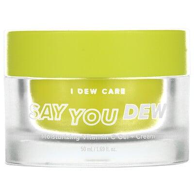 Купить I Dew Care Say You Dew, Moisturizing Vitamin C Gel + Cream, 1.69 fl oz (50 ml)