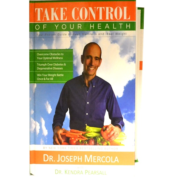 Dr. Mercola, Take Control of Your Health, Dr. Joseph Mercola with Dr. Kendra Pearsall, 345 Pages, Hard-Back Book (Discontinued Item)