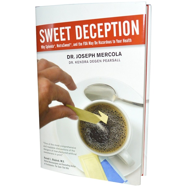 Dr. Mercola, Sweet Deception, By Dr. Joseph Mercola & Dr. Kendra Degen Pearsall, 287 Page Hard Cover Book (Discontinued Item)
