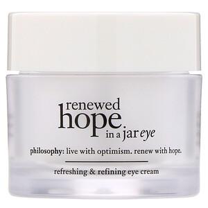 Philosophy, Renewed Hope in a Jar, Refreshing & Refining Eye Cream, 0.5 fl oz (15 ml) отзывы