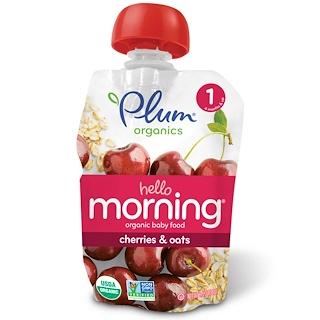Plum Organics, Organic Baby Food, Stage 1, Hello Morning, Cherries & Oats, 3.5 oz (99 g)